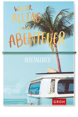 Reisetagebuch Weniger Alltag, mehr Abenteuer von Groh Kreativteam