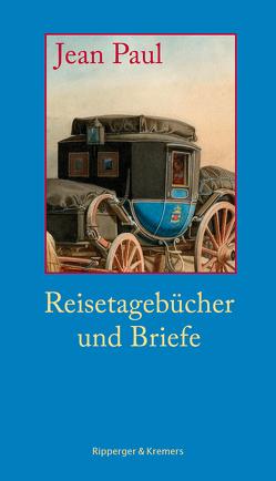 Reisetagebücher und Briefe von Bernauer,  Markus, Gemmel,  Mirko, Paul,  Jean, Richter,  Johann Paul Friedrich