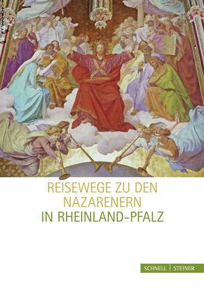 Reisewege zu den Nazarenern in Rheinland-Pfalz von Direktion Landesmuseum Mainz, Kirchberger,  Nico, Suhr,  Norbert