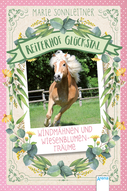 Reiterhof Glückstal / Reiterhof Glückstal (2). Windmähnen und Wiesenblumenträume von Sonnleitner,  Marie