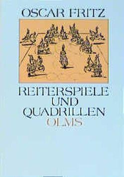 Reiterspiele und Quadrillen in alter und neuer Zeit von Fritz,  Oscar