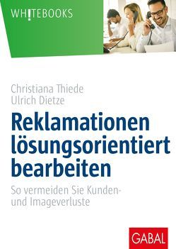 Reklamationen lösungsorientiert bearbeiten von Dietze,  Ulrich, Thiede,  Christiana