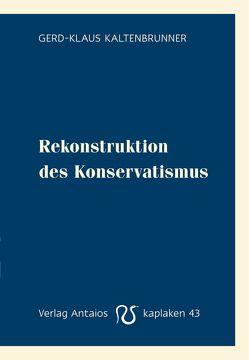 Rekonstruktion des Konservatismus von Kaltenbrunner,  Gerd-Klaus