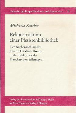 Rekonstruktion einer Pietistenbibliothek von Scheibe,  Michaela