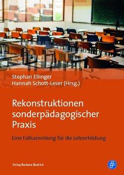 Rekonstruktionen sonderpädagogischer Praxis von Ellinger,  Stephan, Schott-Leser,  Hannah
