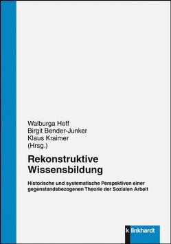 Rekonstruktive Wissensbildung von Bender-Junker,  Birgit, Hoff,  Walburga, Kraimer,  Klaus