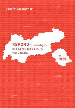 Rekordverdächtiges und Sonstiges über, in, von und aus Tirol von Nussbaumer,  Josef