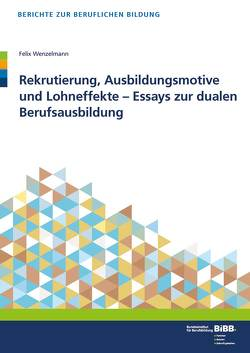 Rekrutierung, Ausbildungsmotive und Lohneffekte – Essays zur dualen Berufsausbildung von BIBB Bundesinstitut für Berufsbildung, Wenzelmann,  Felix