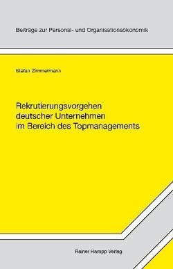 Rekrutierungsvorgehen deutscher Unternehmen im Bereich des Topmanagements von Zimmermann,  Stefan