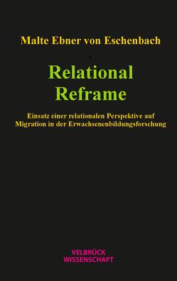 Relational Reframe von Ebner von Eschenbach,  Malte