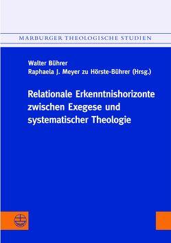 Relationale Erkenntnishorizonte zwischen Exegese und Systematischer Theologie von Bührer,  Walter, Meyer zu Hörste-Bührer,  Raphaela J.