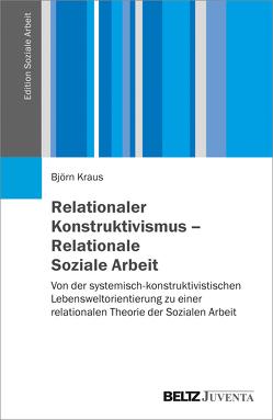 Relationaler Konstruktivismus – Relationale Soziale Arbeit von Kraus,  Björn