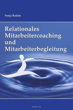 Relationales Mitarbeitercoaching und Mitarbeiterbegleitung von Radatz,  Sonja