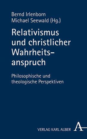 Relativismus und christlicher Wahrheitsanspruch von Irlenborn,  Bernd, Seewald,  Michael