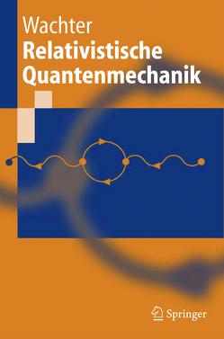 Relativistische Quantenmechanik von Wachter,  Armin
