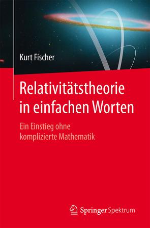 Relativitätstheorie in einfachen Worten von Fischer,  Kurt