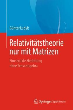Relativitätstheorie nur mit Matrizen von Ludyk,  Günter