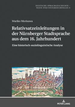 Relativsatzeinleitungen in der Nürnberger Stadtsprache aus dem 16. Jahrhundert von Morisawa,  Mariko