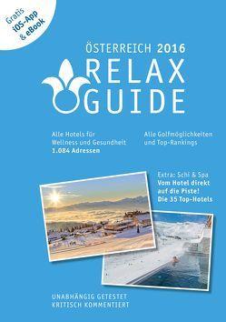 RELAX Guide 2016 Österreich, kritisch getestet: alle Wellness- und Gesundheitshotels. PLUS: Ski & Spa: die 35 Top-Hotels, GRATIS: Foto iOS-App & eBook von Moser,  Eva M, Werner,  Christian