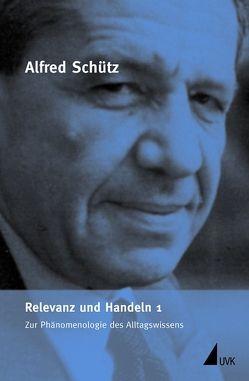 Relevanz und Handeln 1 von List,  Elisabeth, Schütz,  Alfred