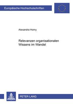 Relevanzen organisationalen Wissens im Wandel von Horny,  Alexandra