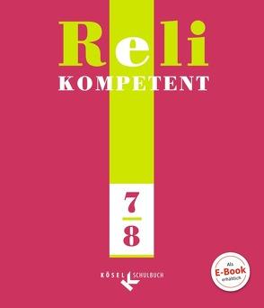 Reli kompetent / 7./8. Schuljahr – Schülerbuch von Gramlich,  Sabine, Harbecke,  Heike, Hilger,  Georg, Pirker,  Viera, Reil,  Elisabeth