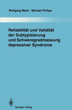 Reliabilität und Validität der Subtypisierung und Schweregradmessung depressiver Syndrome von Maier,  Wolfgang, Philipp,  Michael, Pichot,  P.