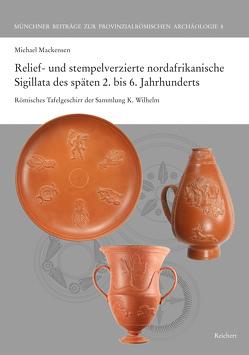 Relief- und stempelverzierte nordafrikanische Sigillata des späten 2. bis 6. Jahrhunderts von Mackensen,  Michael
