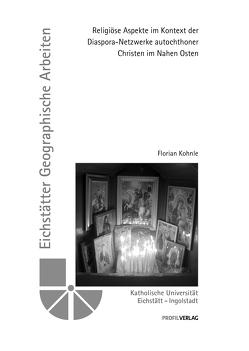 Religiöse Aspekte im Kontext der Diaspora-Netzwerke autochthoner Christen im Nahen Osten von Kohnle,  Florian