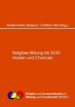 Religiöse Bildung bis 2030 Hürden und Changen von Hild,  Christian, Massud,  Abdel-Hafiez