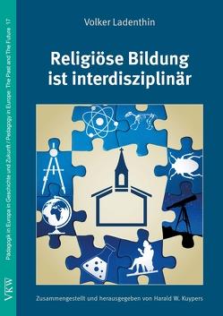 Religiöse Bildung ist interdisziplinär von Kuypers,  Harald, Ladenthin,  Volker