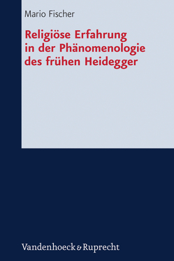 Religiöse Erfahrung in der Phänomenologie des frühen Heidegger von Fischer,  Mario