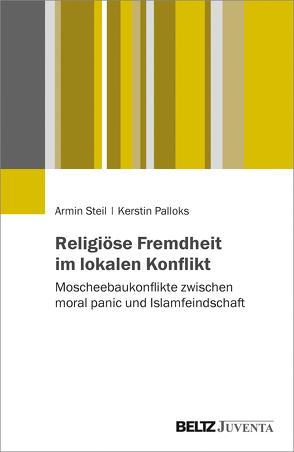 Religiöse Fremdheit im lokalen Konflikt von Palloks,  Kerstin, Steil,  Armin
