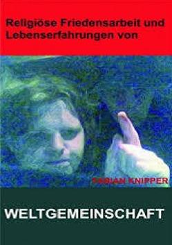 Religiöse Friedensarbeit, Abitur, Studium, Lebenskrisen, 2006, ueberarbeitet 2014. Weltgemeinschaften. von Knipper,  Fabian