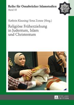 Religiöse Früherziehung in Judentum, Islam und Christentum von Klausing,  Kathrin, Zonne,  Erna