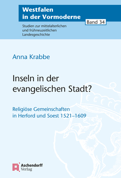 Religiöse Gemeinschaften in Soest und Herford 1520-1609 von Krabbe,  Anna