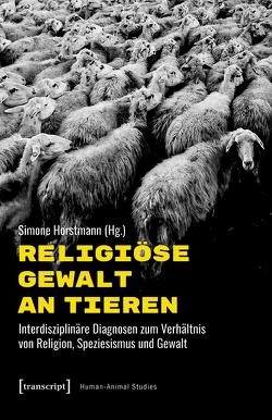 Religiöse Gewalt an Tieren von Horstmann,  Simone