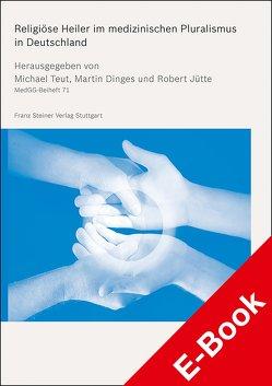 Religiöse Heiler im medizinischen Pluralismus in Deutschland von Dinges,  Martin, Jütte,  Robert, Teut,  Michael