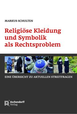 Religiöse Kleidung und Symbolik als Rechtsproblem von Schulten,  Markus