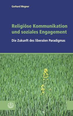 Religiöse Kommunikation und soziales Engagement von Wegner,  Gerhard