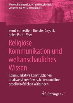 Religiöse Kommunikation und weltanschauliches Wissen von Pach,  Helen, Schnettler,  Bernt, Szydlik,  Thorsten