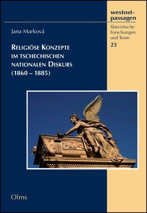 Religiöse Konzepte im tschechischen nationalen Diskurs (1860-1885) von Marková,  Jana