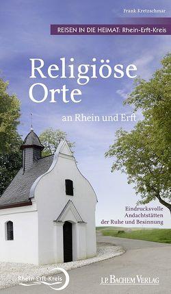 Religiöse Orte an Rhein und Erft – Reisen in die Heimat: Rhein-Erft-Kreis von Kretzschmar,  Frank