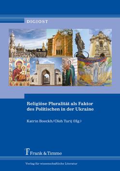Religiöse Pluralität als Faktor des Politischen in der Ukraine von Boeckh,  Katrin, Turij,  Oleh