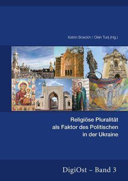 Religiöse Pluralität als Faktor des Politischen in der Ukraine von Boeckh,  Katrin, Turi,  Oleh