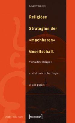 Religiöse Strategien der »machbaren« Gesellschaft von Tezcan,  Levent