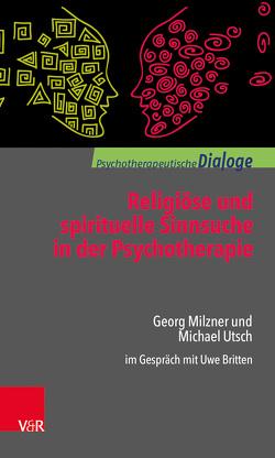 Religiöse und spirituelle Sinnsuche in der Psychotherapie von Britten,  Uwe, Milzner,  Georg, Utsch,  Michael