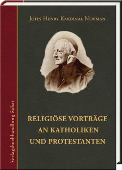 Religiöse Vorträge an Katholiken und Protestanten von Newman,  John Henry, Schündelen,  Gerhard