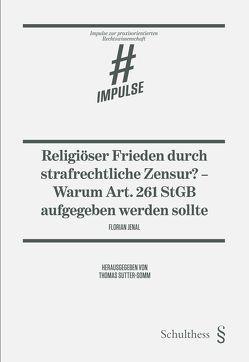 Religiöser Frieden durch strafrechtliche Zensur? – Warum Art. 261 StGB aufgegeben werden sollte von Jenal,  Florian, Sutter-Somm,  Thomas