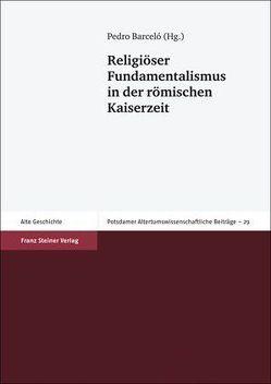 Religiöser Fundamentalismus in der römischen Kaiserzeit von Barceló,  Pedro